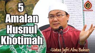 5 Amalan Husnul Khotimah - Ustaz Jafri Abu Bakar