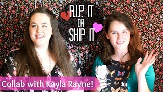 R.I.P. It or Ship It TAG with Kayla Rayne!