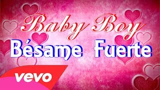 Bésame Fuerte - Baby Boy