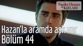 Fazilet Hanım Ve Kızları 44. Bölüm - Hazan'la Aramda Aşk Var