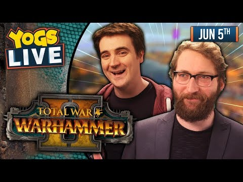 TOTAL WAR: WARHAMMER II! w/ Tom & Ben - 05/06/19