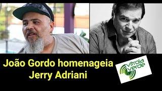 João Gordo homenageia Jerry Adriani