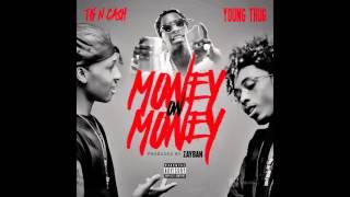 """Tk N Cash """"MONEY on MONEY"""" ft Young thug"""