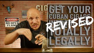 REVISED: How To Get All Your Cuban Cigars Into The US, TOTALLY LEGALLY!