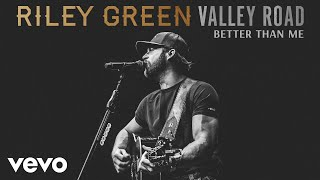 Riley Green Better Than Me (Acoustic)