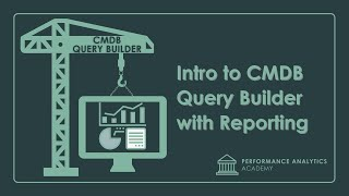 Intro to CMDB Query Builder with Reporting - Performance Analytics Academy - Aug 12, 2020