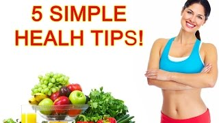 5 Simple Health Tips - Best health tips - Healthy living tips