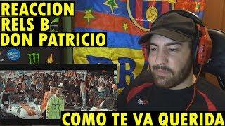 Rels B, Don Patricio   ¿Cómo Te Va, Querida? (REACCIÓN)