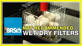 FAQ #23: Why are wet dry filters not recommended by most reefers?