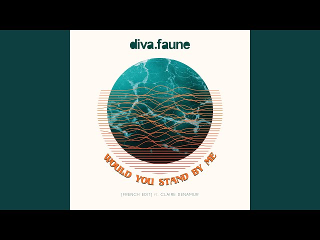 Would You Stand by me (Feat. Claire Denamur) - DIVA FAUNE