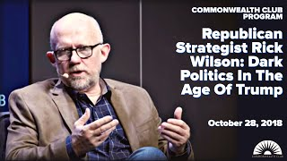 Republican Strategist Rick Wilson: Dark Politics In The Age Of Trump