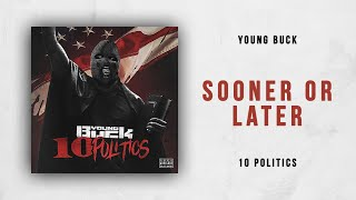 Young Buck   Sooner Or Later (10 Politics)