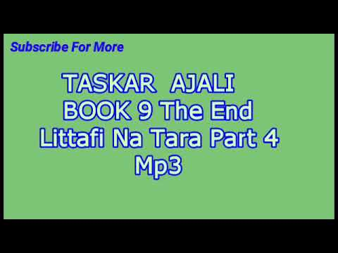 Taskar Ajali Littafi Na Tara part 4 The End