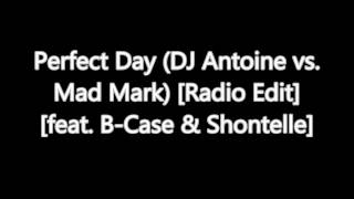 Perfect Day DJ Antoine vs  Mad Mark Radio Edit feat  B Case & Shontelle