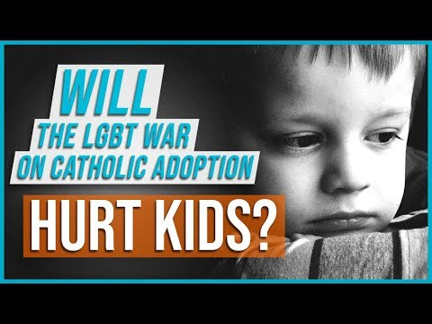 Will the LGBT War on Catholic Adoption Hurt Kids?