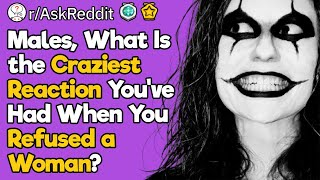 Men, What Crazy Reaction Did You Get When You Rejected a Female?