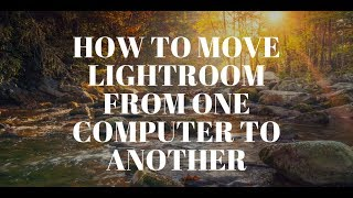 How To Move Lightroom From one Computer to Another