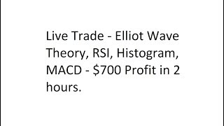 Live Trade - Elliot Wave Theory, RSI, Histogram, MACD - $700 Profit in 2 hours.