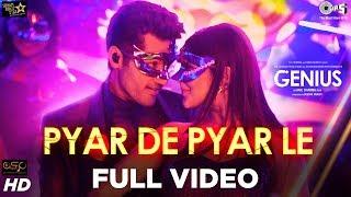 Pyar De Pyar Le Full Video - Genius | Utkarsh & Nawaz | Himesh | Dev Negi, Ikka, Iulia