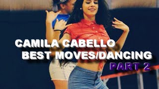 Camila BEST moves/dancing! (PART 2)