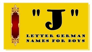 MODERN AND TRADITIONAL J LETTER GERMAN NAMES FOR BABY BOYS- TOP 500 OF GERMANY