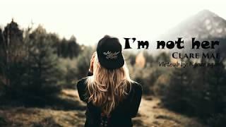 I'm Not Her   Clara Mae [ Lyrics + Vietsub ]