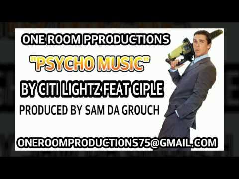 PSYCHO MUSIC BY CITI LIGHTZ FEAT CIPLE PRODUCED BY SAM DA GROUCH