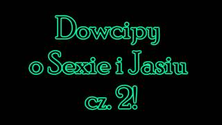 Dowcipy O Sexie I Jasiu Cz. 2 !