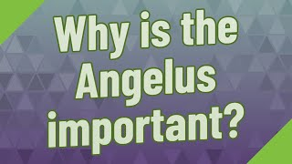 Why is the Angelus important?