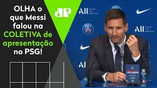 """""""O Neymar fez muito para que eu escolhesse o PSG"""", diz Messi em apresentação"""