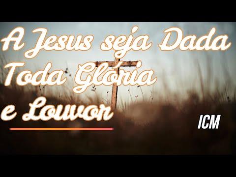Música A Jesus Seja Dada Toda Glória