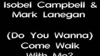 Isobel Campbell & Mark Lanegan - Come Walk With Me