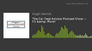 The Car Deal Advisor Podcast Show -- F1 & More!