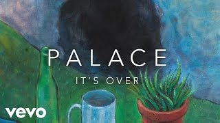 Palace - It's Over (Official Audio)