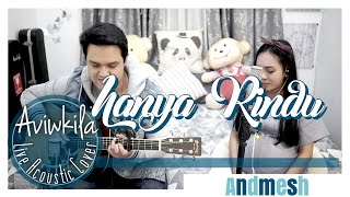 Andmesh   Hanya Rindu (Live Acoustic Cover By Aviwkila)