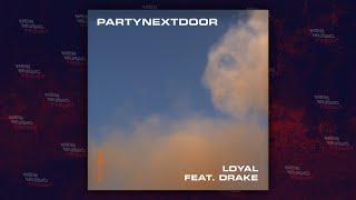 PARTYNEXTDOOR   Loyal Ft. Drake