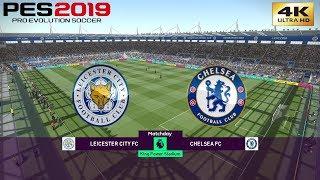 PES 2019 (PC) Leicester City Vs Chelsea   REALISTIC PREMIER LEAGUE PREDICTION   12/5/2019   4K 60FPS