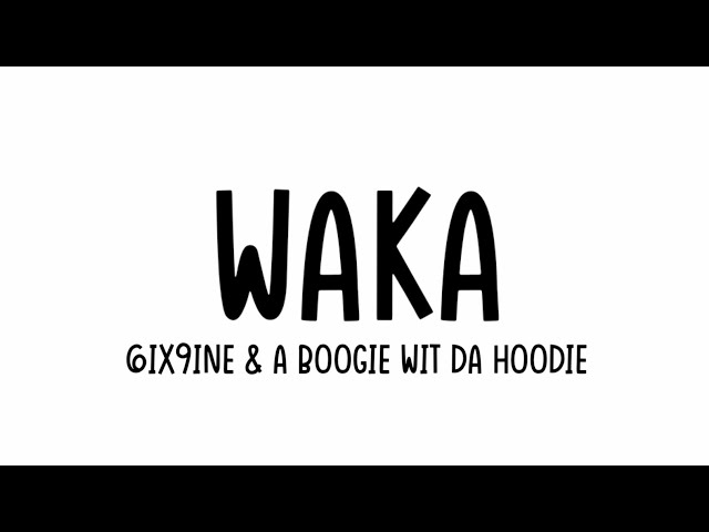 6ix9ine - Waka Ft. A Boogie Wit Da Hoodie [Lyrics Video]