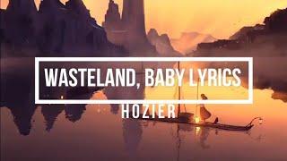 Wasteland, Baby! (Lyrics)   Hozier (Wasteland, Baby! Album)