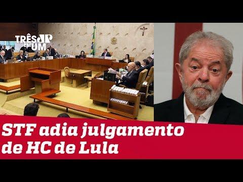 STF adia julgamento de habeas corpus do ex-presidente Lula