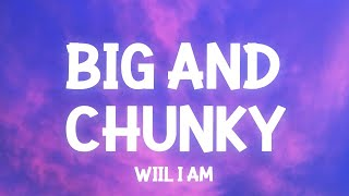 Will.I.Am - Big and Chunky (snippet Lyrics) it's all in the way she moves what she do TikTok