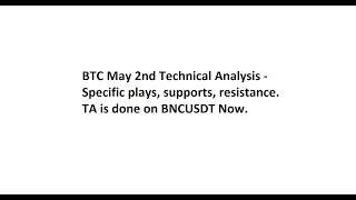 BTC May 2nd Technical Analysis - Specific plays, supports, resistance. TA is done on BNCUSDT Now.