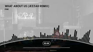 P!nk   What About Us (Jezzah Bootleg)