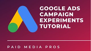 Google Ads Campaign Experiments