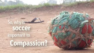 Why is the World Cup Important to Compassion? - Compassion International