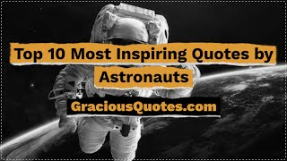 Top 10 Most Inspiring Quotes by Astronauts - Gracious Quotes
