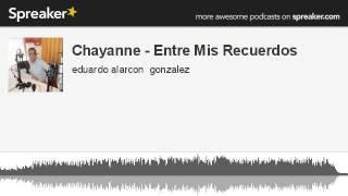 Chayanne - Entre Mis Recuerdos (hecho con Spreaker)