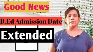 Good News - B.Ed Admission date Extended !!!