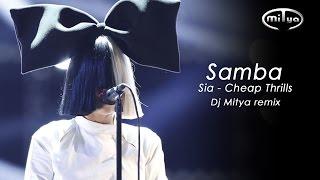 Samba51 - Sia - Cheap Thrills (Dj Mitya remix)