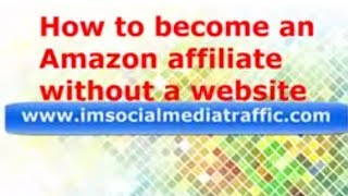 How to become an Amazon affiliate without a website